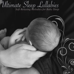 Album Ultimate Sleep Lullabies: Soft Relaxing Melodies for Baby Sleep from Easy Sleep Music