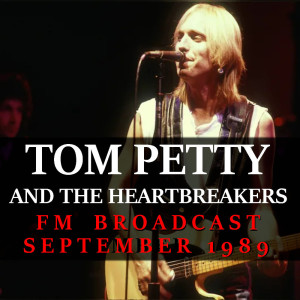 Tom Petty and the Heartbreakers FM Broadcast September 1989