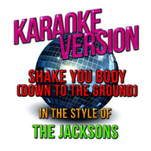 Karaoke - Ameritz的專輯Shake You Body (Down to the Ground) [In the Style of Jacksons, The] [Karaoke Version] - Single