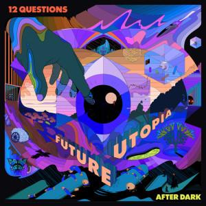 Album 12 Questions After Dark (Explicit) from Future Utopia