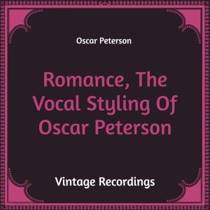 Romance, the Vocal Styling of Oscar Peterson (Hq Remastered)