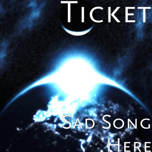 Album Sad Song Here from Ticket