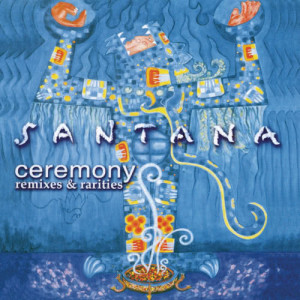 Santana的專輯Ceremony - Remixes & Rarities