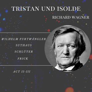 อัลบัม Tristan und Isolde - Act II-III ศิลปิน Frick