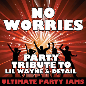 Ultimate Party Jams的專輯No Worries (Party Tribute to Lil Wayne & Detail)