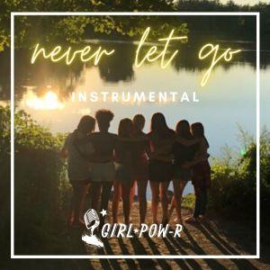 Album Never Let Go (Instrumental Version) from Girl Pow-R