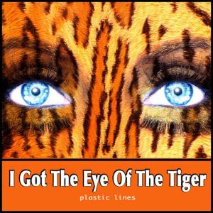 Album I Got the Eye of the Tiger from Plastic Lines