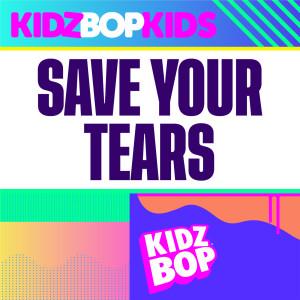 Kidz Bop Kids的專輯Save Your Tears