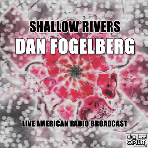 Album Shallow Rivers (Live) from Dan Fogelberg