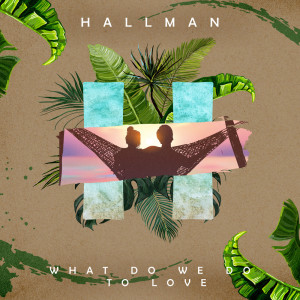 Album What Do We Do to Love from Hallman