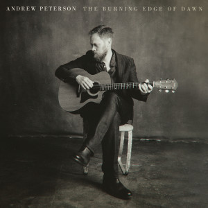 Album The Burning Edge Of Dawn from Andrew Peterson