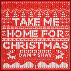 Album Take Me Home For Christmas from Dan + Shay