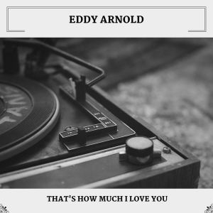 Eddy Arnold的專輯That's How Much I Love You
