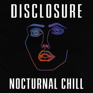 Album Nocturnal Chill (Explicit) from Disclosure