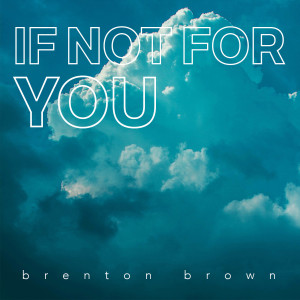 Album If Not for You from Brenton Brown