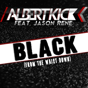 Listen to Black (From the Waist Down) (Club Mix) song with lyrics from Albert Kick