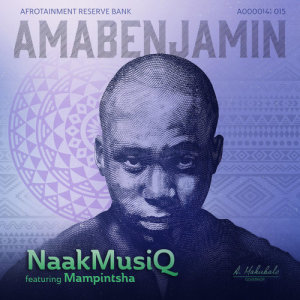 Listen to AmaBenjamin song with lyrics from Naakmusiq