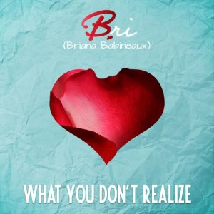 Album What You Don't Realize (feat. Chandler Moore) from Bri (Briana Babineaux)