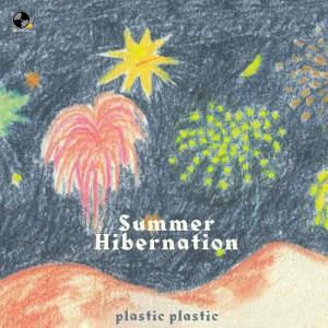 อัลบัม Summer Hibernation ศิลปิน Plastic Plastic
