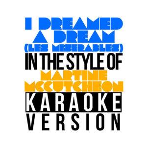 Karaoke - Ameritz的專輯I Dreamed a Dream (Les Miserables) [In the Style of Martine Mccutcheon] [Karaoke Version] - Single