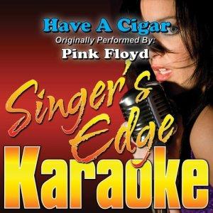 Singer's Edge Karaoke的專輯Have a Cigar (Originally Performed by Pink Floyd) [Karaoke Version]