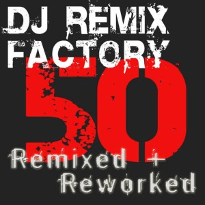Remix Factory的專輯DJ Remix Workout - 50 Remixed + Reworked