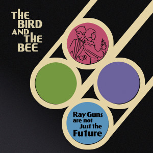 Album Ray Guns Are Not Just The Future from The Bird And The Bee