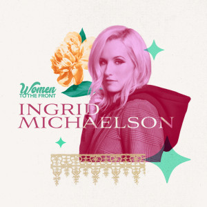 Ingrid Michaelson的專輯Women To The Front: Ingrid Michaelson