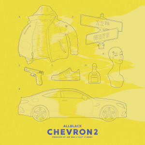 Listen to Chevron 2 song with lyrics from ALLBLACK