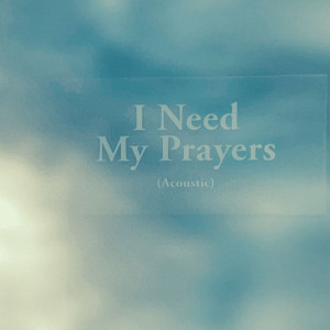 Album I Need My Prayers (Acoustic) from Beta Radio
