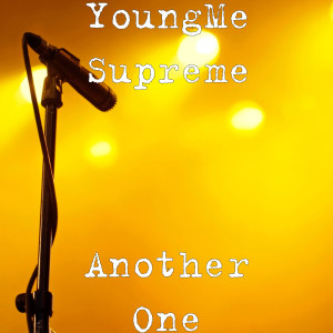 Listen to Another One (Explicit) song with lyrics from YoungMe Supreme