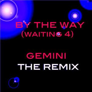 Listen to By The Way [Waiting 4] song with lyrics from Gemini