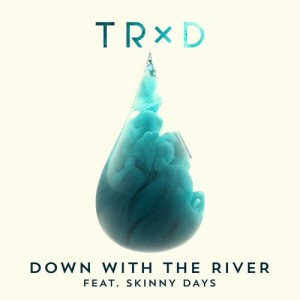 Listen to Down With The River (feat. Skinny Days) song with lyrics from TRXD