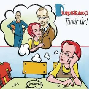 Desperado的專輯Tanár Úr!