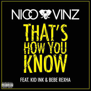 Listen to That's How You Know (feat. Kid Ink & Bebe Rexha) song with lyrics from Nico & Vinz
