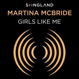 Martina Mcbride的專輯Girls Like Me (From Songland)