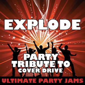 Ultimate Party Jams的專輯Explode (Party Tribute to Cover Drive)