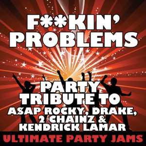 Ultimate Party Jams的專輯Fuckin' Problems (Party Tribute to A$Ap Rocky, Drake, 2 Chainz & Kendrick Lamar)