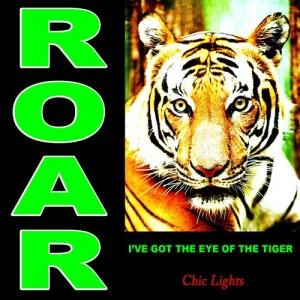 Roar I've Got the Eye of the Tiger dari Chic Lights