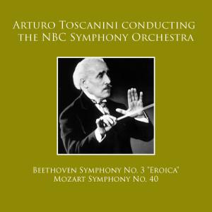 "NBC Symphony Orchestra的專輯Arturo Toscanini conducting NBC Symphony Orchestra: Beethoven Symphony No. 3 ""Eroica"" / Mozart Symphony No. 40"