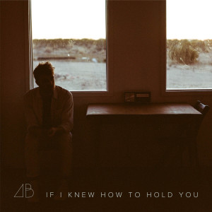 Andrew Belle的專輯If I Knew How to Hold You