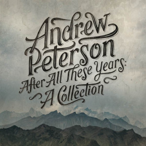 Album After All These Years: A Collection from Andrew Peterson