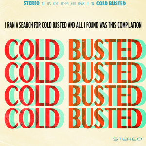 Album I ran a search for Cold Busted and all I found was this compilation from Various Artists