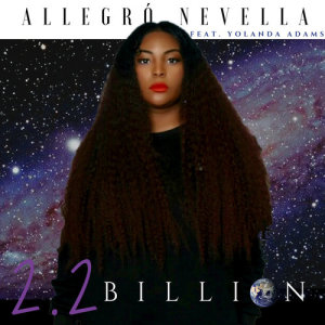 Listen to 2.2 Billion (feat. Yolanda Adams) song with lyrics from Allegro Nevella
