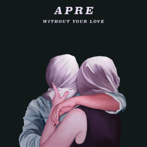 Album Without Your Love from APRE