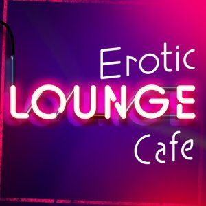 Album Erotic Lounge Cafe from The Lounge Café
