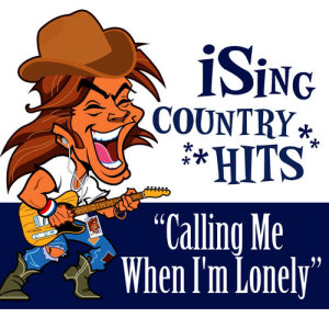 Album Calling Me When I'm Lonely (Karaoke) from iSing Country Hits