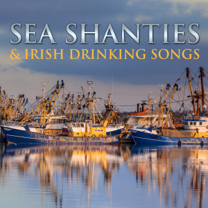 Album Sea Shanties And Irish Drinking Songs (Deluxe Edition) from Various