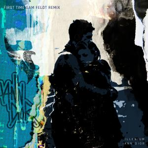 First Time (feat. iann dior) (Sam Feldt Remix) dari ILLENIUM