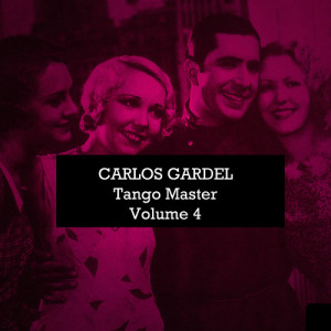 Carlos Gardel的專輯Carlos Gardel: Tango Master, Vol. 4